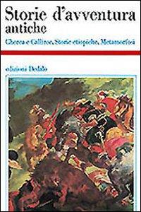 Storie d'avventura antiche. Cherea e Calliroe-Storie etiopiche-Metamorfosi