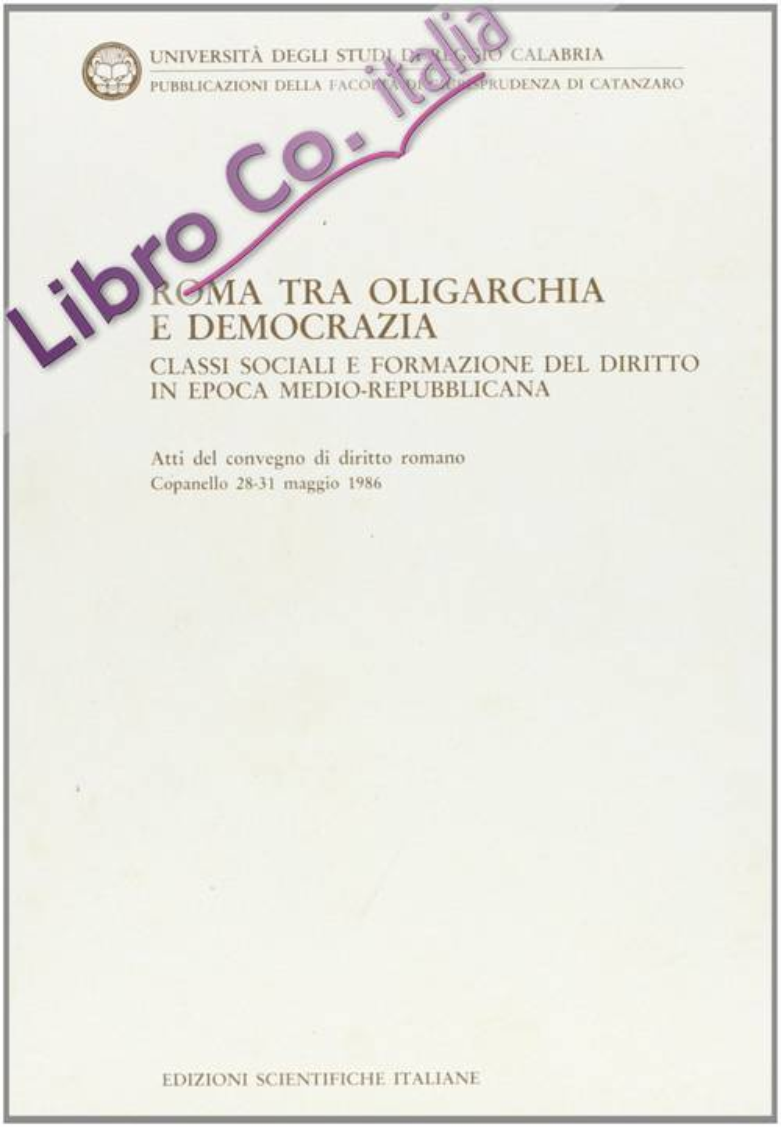 Roma tra oligarchia e democrazia. Classi sociali e formazione del diritto in epoca medio-repubblicana. Atti del Convegno di diritto romano (Copanello, 1986)