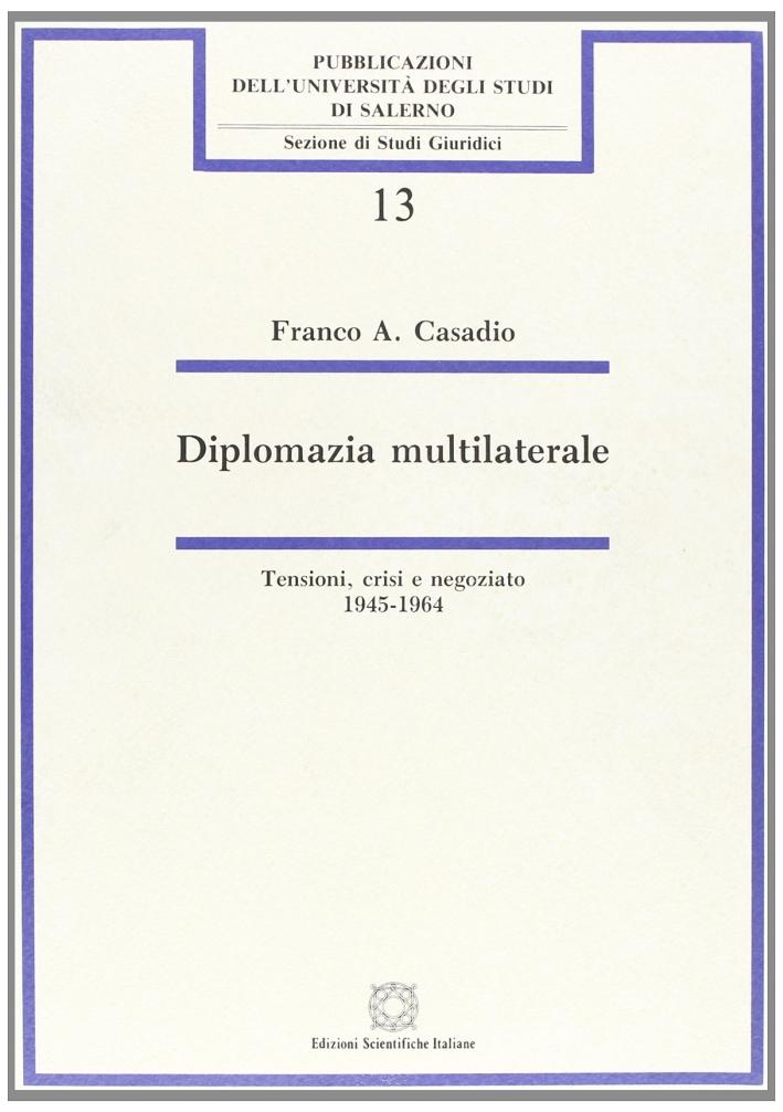 Diplomazia multilaterale. Tensioni, crisi e negoziato (1945-1964)