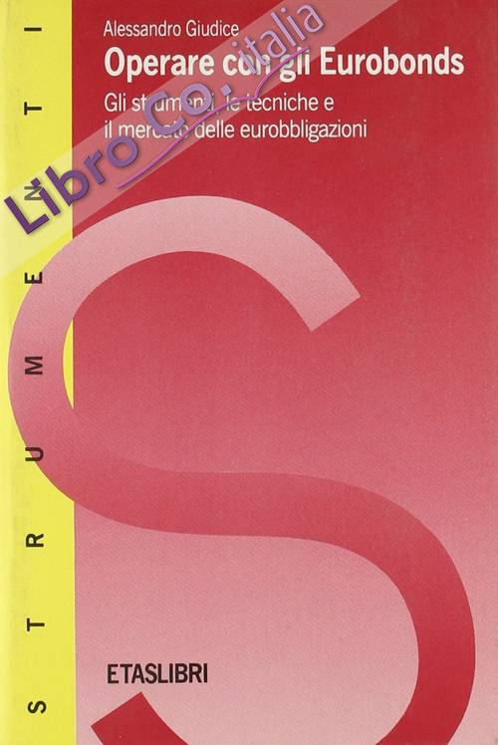 Operare con gli Eurobonds. Gli Strumenti, le Tecniche e il Mercato delle Eurobbligazioni