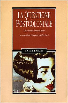 La questione postcoloniale. Cieli comuni, orizzonti divisi