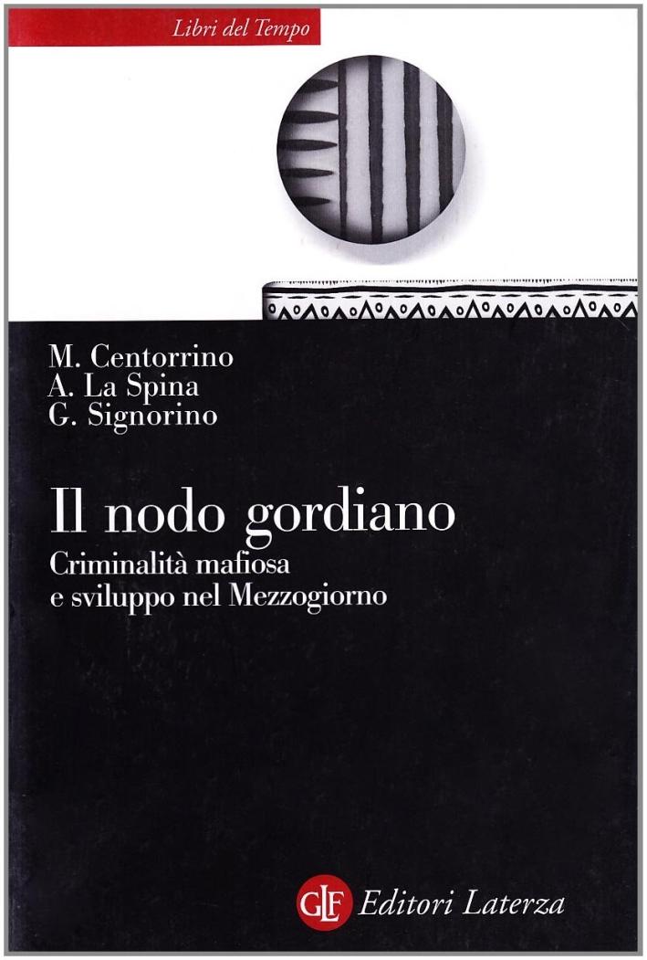 Il nodo gordiano. Criminalità mafiosa e sviluppo nel Mezzogiorno.