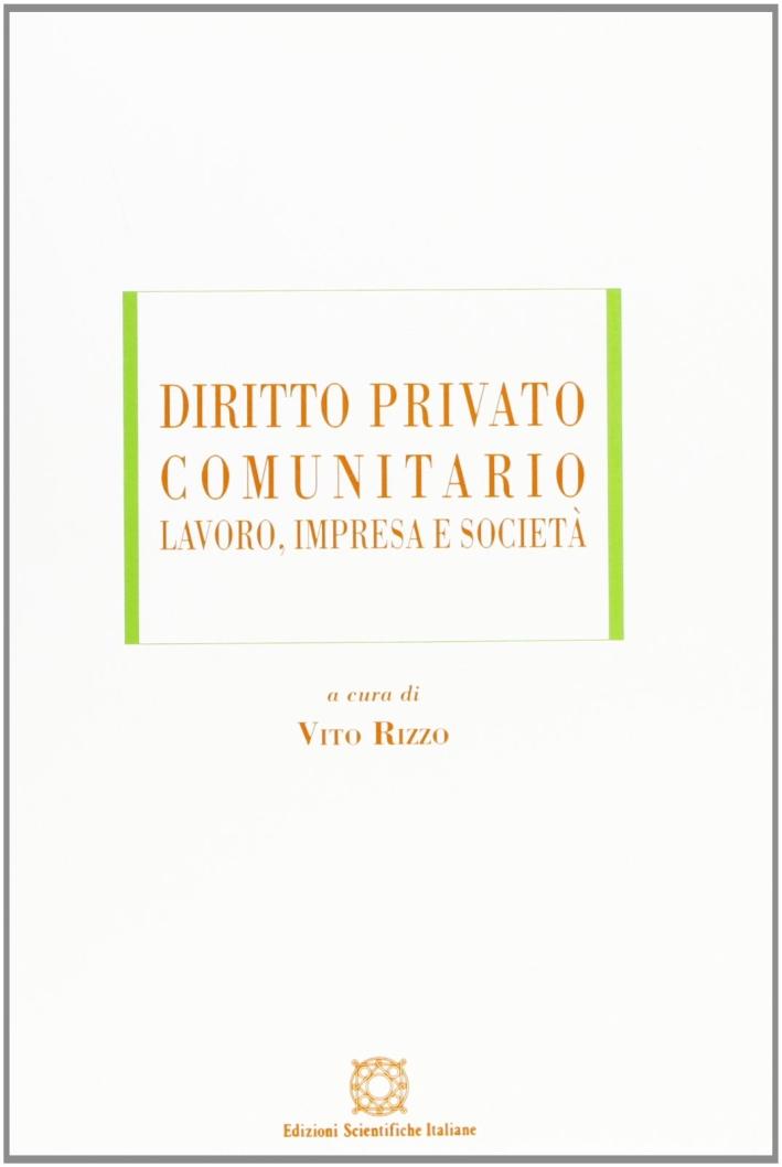 Diritto privato comunitario. Lavoro, impresa e società