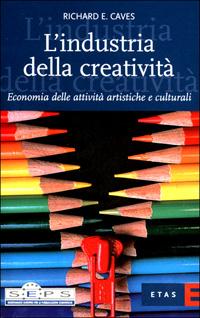 L'industria della creatività. Economia delle attività artistiche e culturali