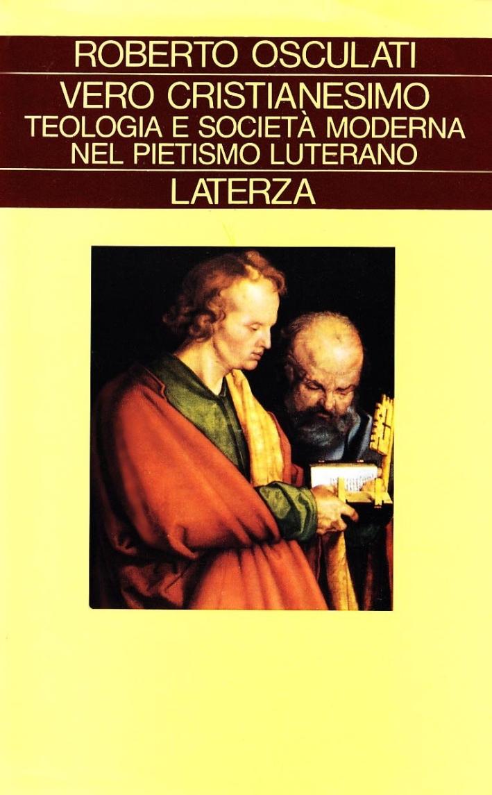 Vero cristianesimo. Teologia e società moderna nel pietismo luterano.