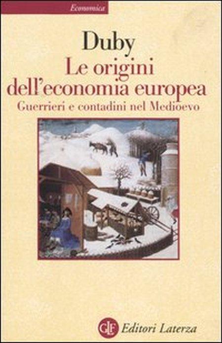 Le origini dell'economia europea. Guerrieri e contadini nel Medioevo.