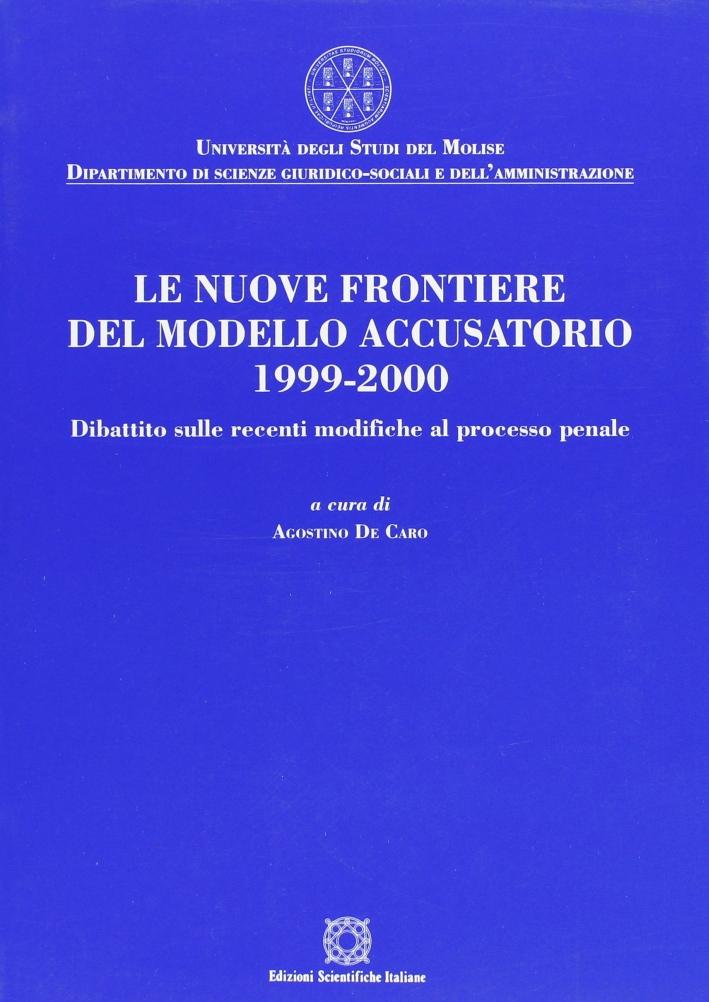 Le nuove frontiere del modello accusatorio 1999-2000. Dibattito sulle recenti modifiche al processo penale.