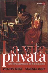 La Vita Privata. Vol. 3: dal Rinascimento all'illuminismo..