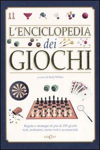 L'enciclopedia dei giochi. Regole e strategie di più di 250 giochi noti, notissimi, meno noti e sconosciuti. Ediz. illustrata