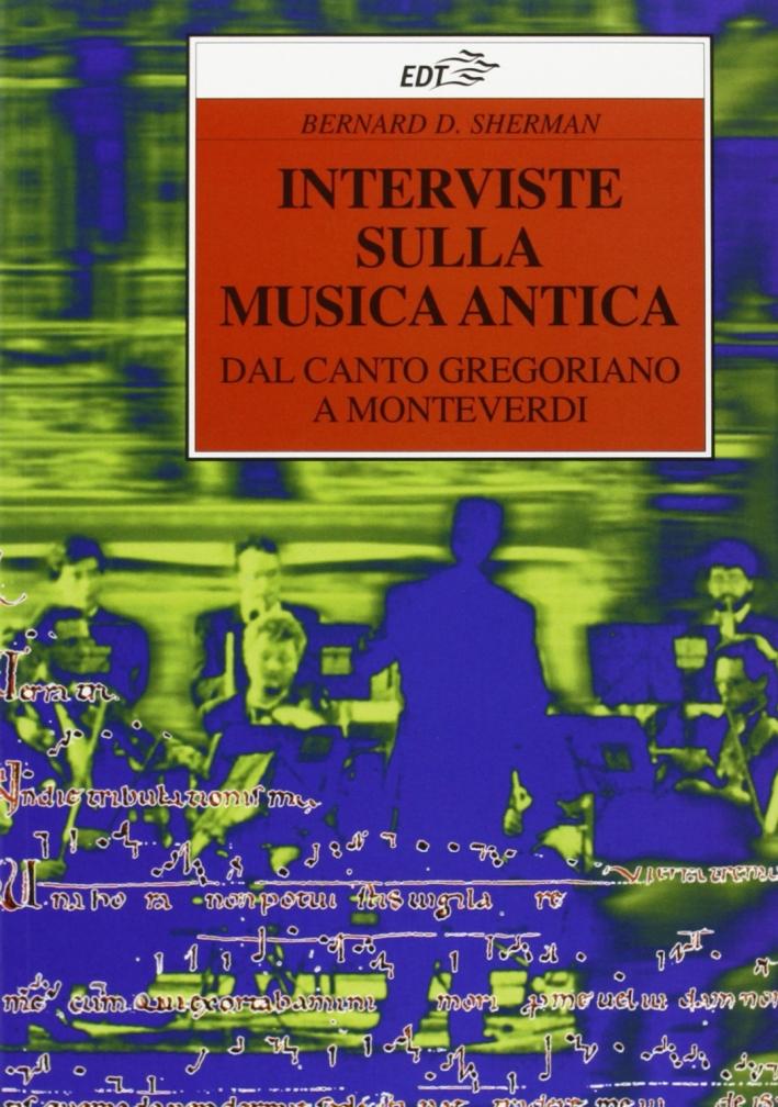 Interviste sulla musica antica. Dal canto gregoriano a Monteverdi.