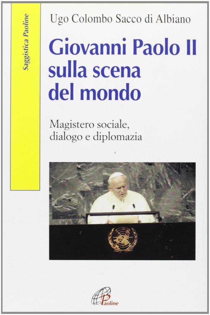 Giovanni Paolo II sulla scena del mondo. Magistero sociale, dialogo e diplomazia.