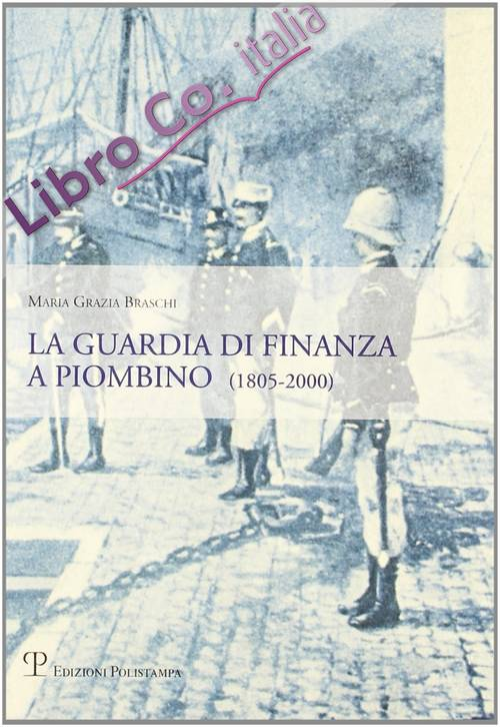 La guardia di finanza a Piombino (1805-2000).