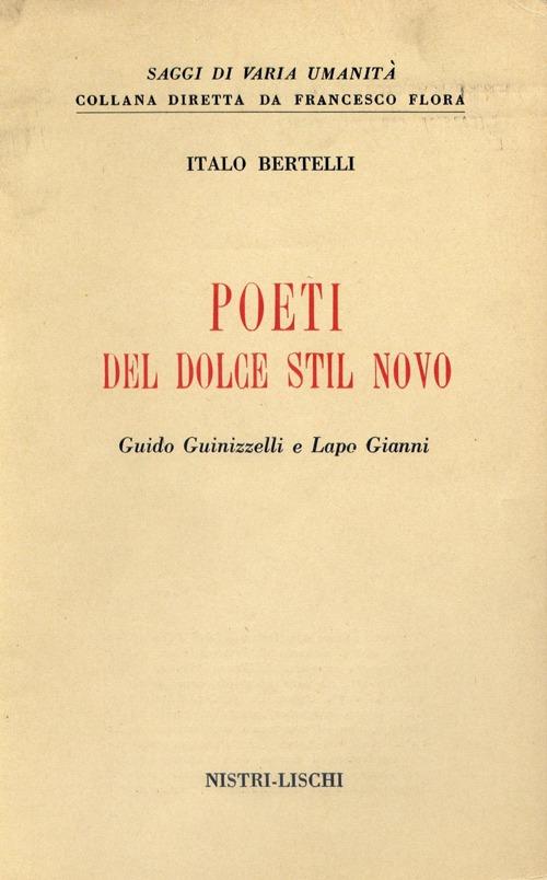 Poeti del Dolce Stil Novo. Guido Guinizzelli e Lapo Gianni.