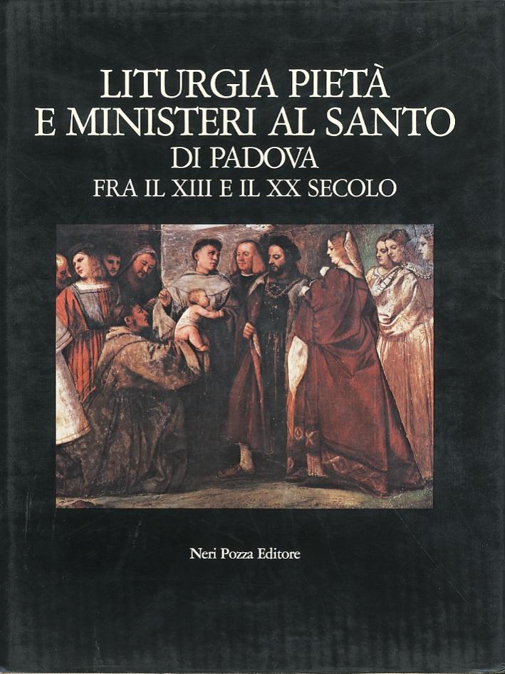 Liturgia, pietà e ministeri al Santo di Padova fra il XIII e il XX secolo.