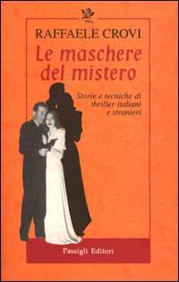 Le maschere del mistero. Storie e tecniche di thriller italiani e stranieri.