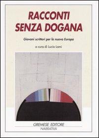 Racconti senza dogana. Giovani scrittori per la nuova Europa. [Edizione Multilingue].