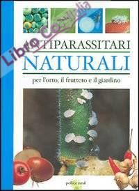Antiparassitari naturali per l'orto, il frutteto e il giardino.