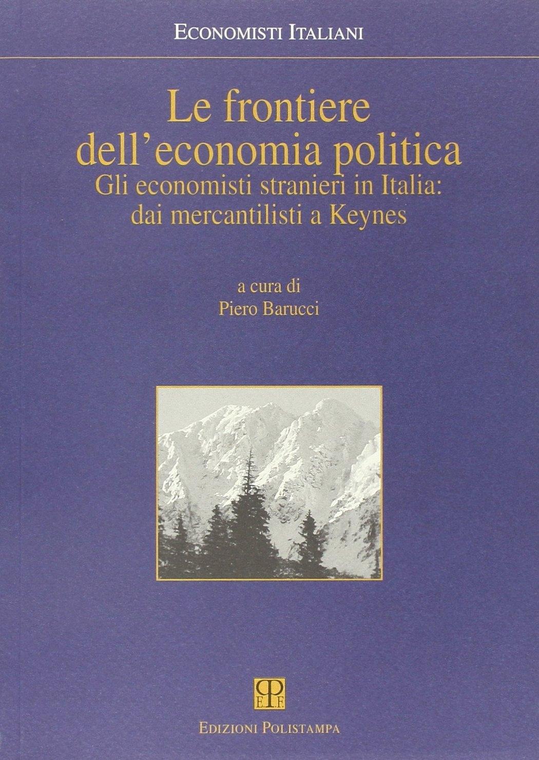 Le frontiere dell'economia politica. Gli economisti stranieri in Italia: dai mercantilisti a Keynes