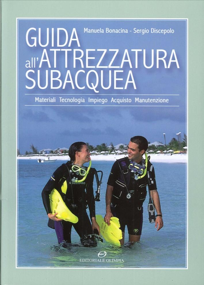 Guida all'attrezzatura subacquea. Materiali, tecnologia, impiego, acquisto, manutenzione.