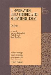 Il fondo antico della biblioteca del seminario di Cesena. Catalogo.