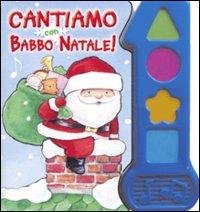 Cantiamo con Babbo Natale! Ediz. illustrata