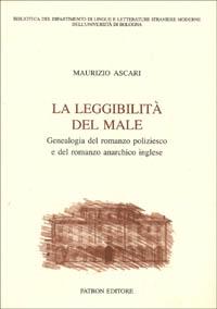 La leggibilità del male. Genealogia del romanzo poliziesco e del romanzo anarchico inglese.