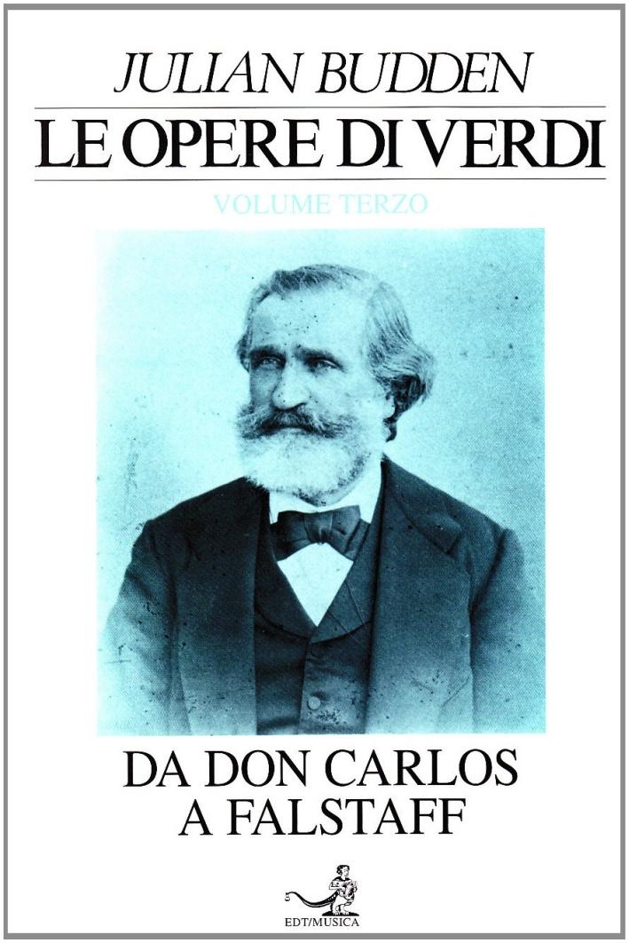 Le Opere di Verdi. Vol. 3: Da Don Carlos a Falstaff.