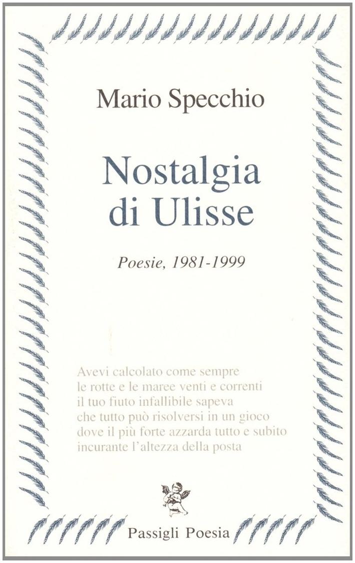 Nostalgia di Ulisse. Poesie (1981-1999).