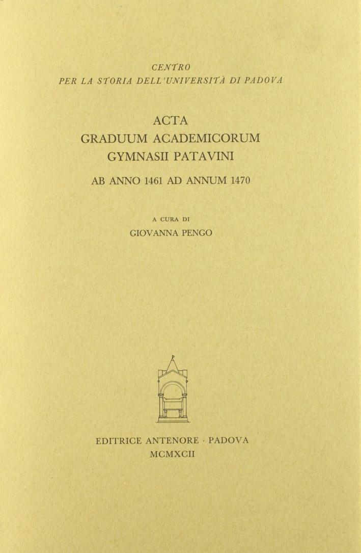 Acta graduum academicorum Gymnasii Patavini ab anno 1461 ad annum 1470