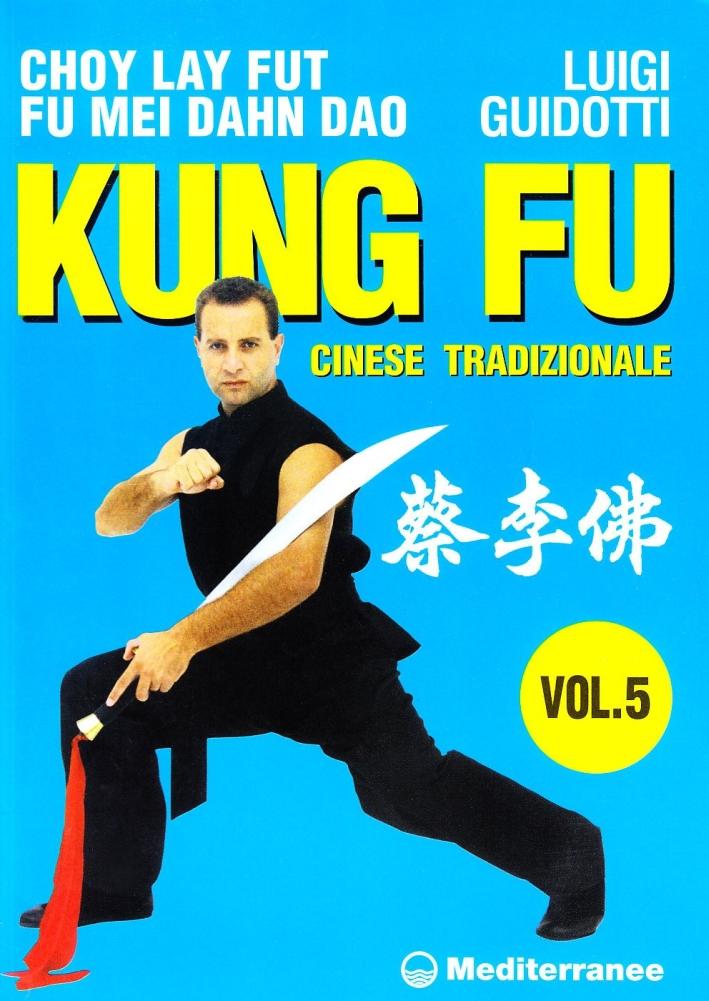 Kung Fu Cinese Tradizionale. Vol. 5: Cho Lai Fut. Fu Mei Dahn Dao.