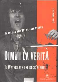 Dimmi la verità. Il Watergate del rock'n'roll. Il dossier dell'FBI su John Lennon.