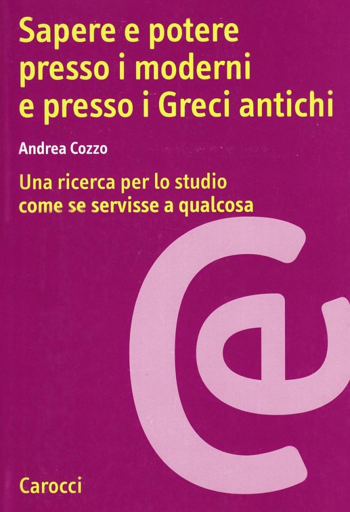 Sapere e potere presso i moderni e presso i greci antichi. Una ricerca per lo studio come se servisse a qualcosa
