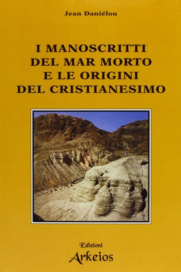 I manoscritti del mar Morto e le origini del cristianesimo.