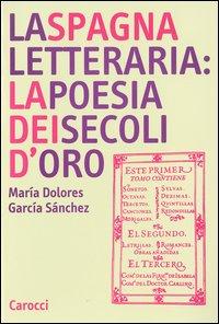 La Spagna letteraria: la poesia dei secoli d'oro