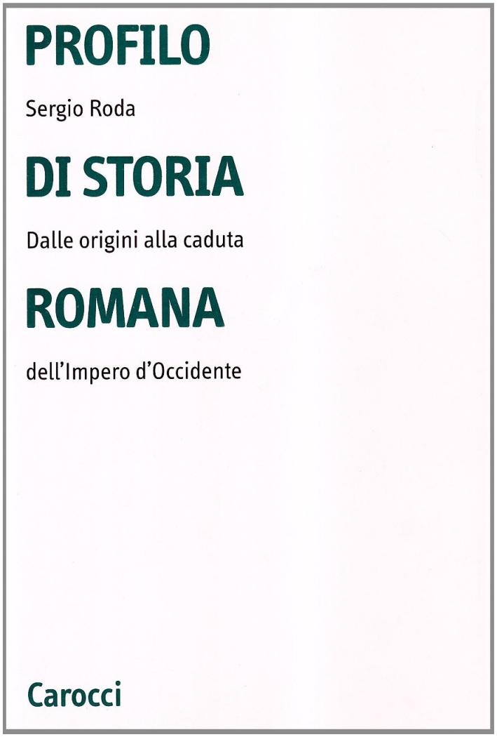 Profilo di storia romana. Dalle origini alla caduta dell'Impero d'Occidente
