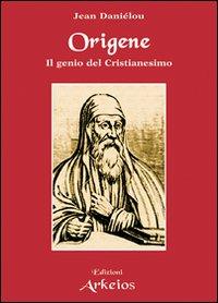 Origène. Il genio del cristianesimo.