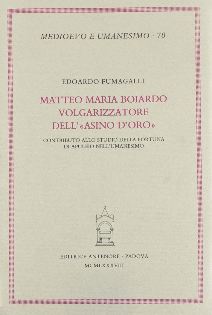Matteo Maria Boiardo volgarizzatore dell'«Asino d'oro». Contributo allo studio della fortuna di Apuleio nell'Umanesimo