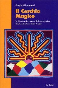 Il cerchio magico. In Messico alla ricerca delle motivazioni strutturali all'uso delle droghe