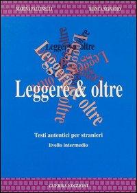 Leggere e oltre. Testi autentici per stranieri. Livello intermedio.