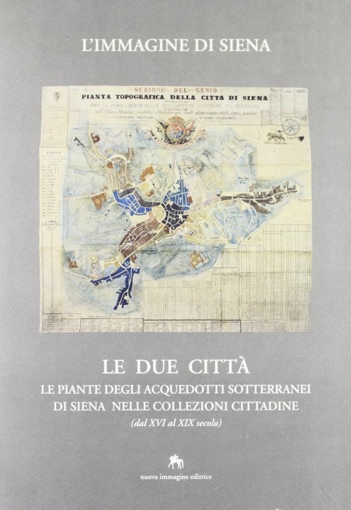 Le Due Città. Le Piante degli Acquedotti Sotterranei di Siena nelle Collezioni Cittadine (Dal XVI al XIX Secolo).