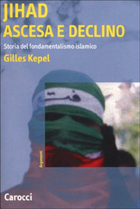 Jihad. Ascesa e declino. Storia del fondamentalismo islamico.