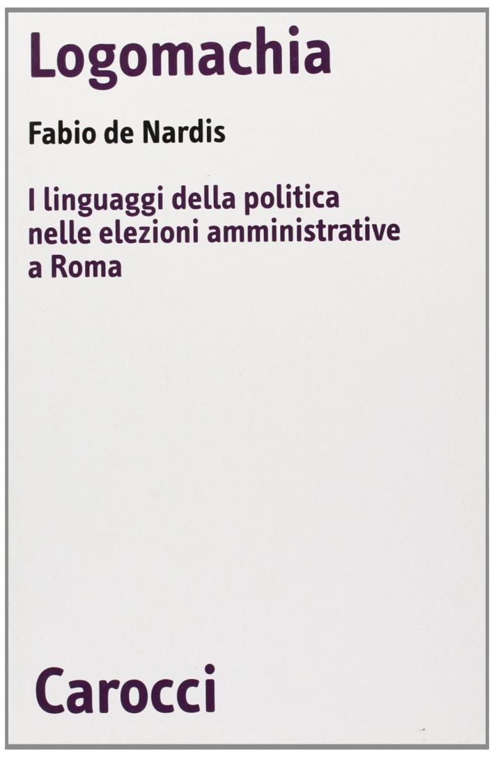 Logomachia. I linguaggi della politica nelle elezioni amministrative a Roma.