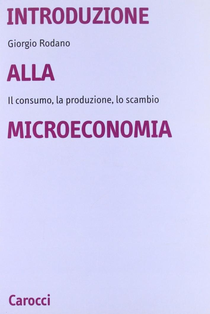 Introduzione alla microeconomia. Il consumo, la produzione, lo scambio.