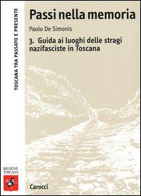 Passi nella memoria. Vol. 3: Guida ai luoghi delle stragi nazifasciste in Toscana...