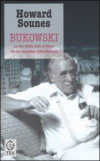 Bukowski. La vita ribelle dello scrittore che ha raccontato l'altra America.