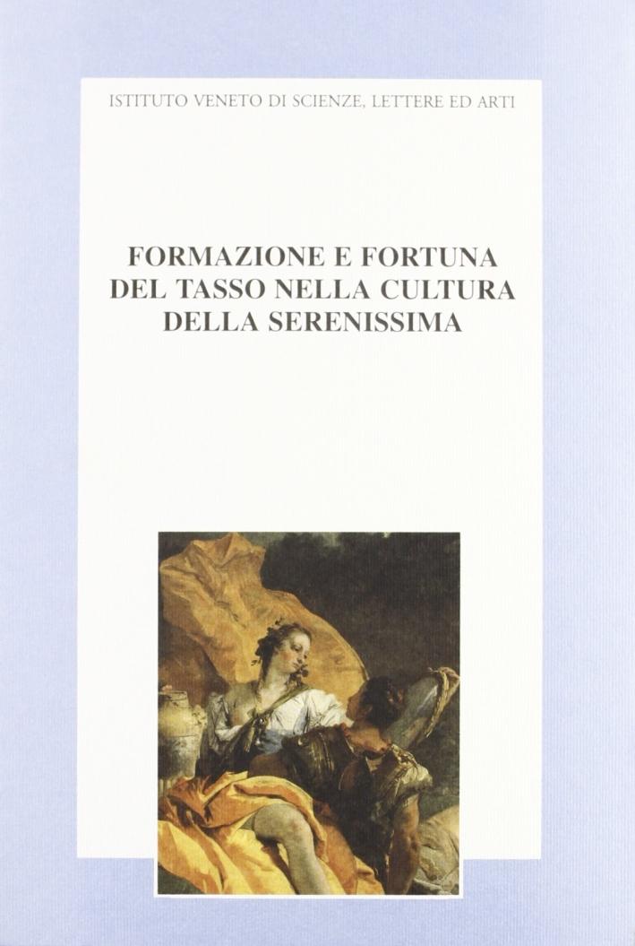 Formazione e fortuna del Tasso nella cultura della Serenissima. Atti del Convegno di studi nel 4º centenario della morte di Torquato Tasso (1595-1995)