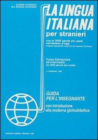 La lingua italiana per stranieri. Corso elementare ed intermedio. Guida per l'insegnante.