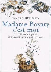 Madame Bovary c'est moi. Piccola enciclopedia dei grandi personaggi letterari.