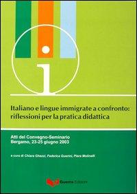Italiano e lingue immigrate a confronto. Riflessioni per la pratica didattica. Atti del Convegno-Seminario (Bergamo, 23-25 giugno 2003)