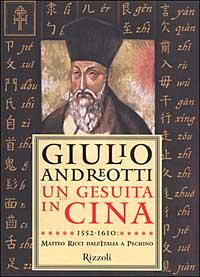 Un gesuita in Cina. 1552-1610: Matteo Ricci dall'Italia a Pechino.